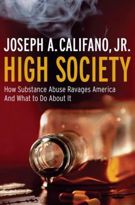 High Society: How Substance Abuse Ravages America and What to Do about It 9781586486723