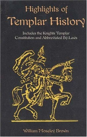 Highlights of Templar History: Includes the Knights Templar Constitution 9781585092307