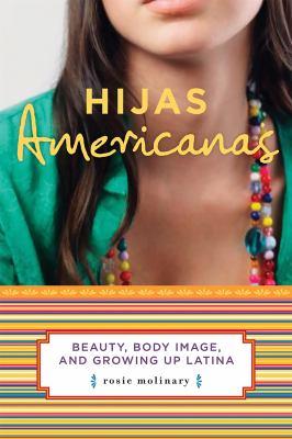 Hijas Americanas: Beauty, Body Image, and Growing Up Latina 9781580051897