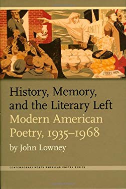 History, Memory, and the Literary Left: Modern American Poetry, 1935-1968 9781587295089