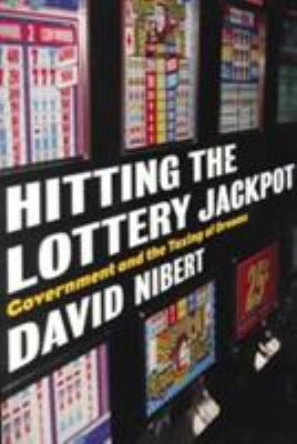 Hitting the Lottery Jackpot: State Governments and the Taxing of Dreams 9781583670149
