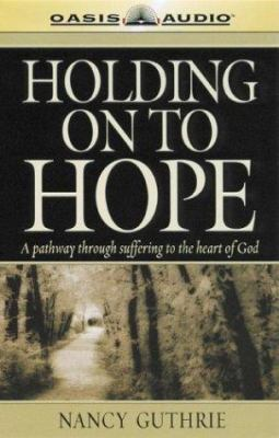 Holding on to Hope: A Pathway Through Suffering to the Heart of God 9781589260474