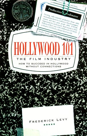 Hollywood 101: The Film Industry - Levy, Frederick