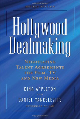 Hollywood Dealmaking: Negotiating Talent Agreements for Film, TV and New Media 9781581156713