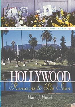 Hollywood Remains to Be Seen: A Guide to the Movie Stars' Final Homes 9781581822458