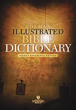 Holman Illustrated Pocket Bible Dictionary: Pocket Reference Edition 9781586403140