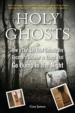 Holy Ghosts: Or, How a (Not So) Good Catholic Boy Became a Believer in Things That Go Bump in the Night 9781585428953