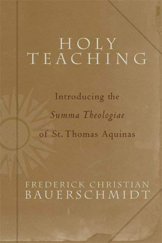 Holy Teaching: Introducing the Summa Theologiae of St. Thomas Aquinas 9781587430350