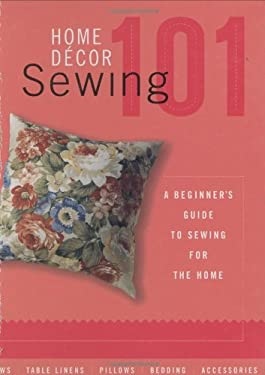 Home Decor Sewing 101: A Beginners Guide to Sewing for the Home 9781589231429