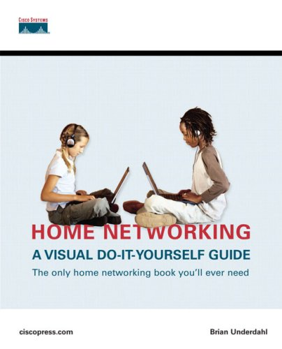 Home Networking: A Visual Do-It-Yourself Guide 9781587201271