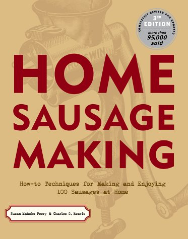 Home Sausage Making: How-To Techniques for Making and Enjoying 100 Sausages at Home 9781580174718