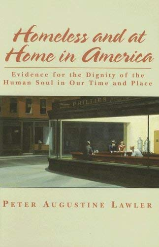 Homeless and at Home in America: Evidence for the Dignity of the Human Soul in Our Time and Place 9781587313608