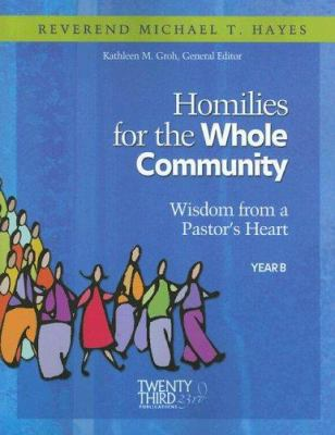 Homilies for the Whole Community: Wisdom from a Pastor's Heart, Year B 9781585955343