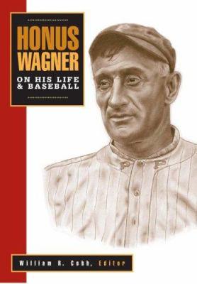 Honus Wagner: On His Life & Baseball 9781587263088