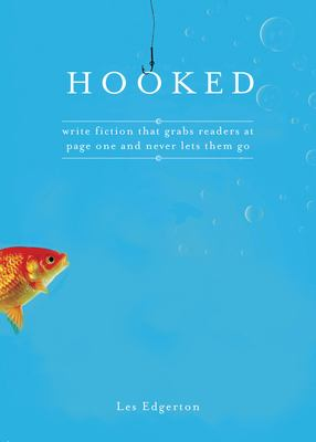 Hooked: Write Fiction That Grabs Readers at Page One & Never Lets Them Go 9781582974576