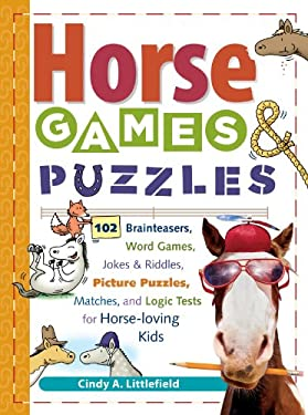 Horse Games & Puzzles for Kids: 102 Brainteasers, Word Games, Jokes & Riddles, Picture Puzzles, Matches & Logic Tests for Horse-Loving Kids 9781580175388