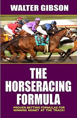 The Horseracing Formula: Proven Betting Formulas for Winning Money at the Track! 9781580422857