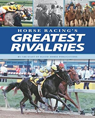 Horse Racing's Greatest Rivalries 9781581501933