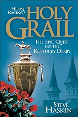 Horse Racing's Holy Grail: The Epic Quest for the Kentucky Derby 9781581500769