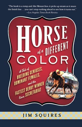Horse of a Different Color: A Tale of Breeding Geniuses, Dominant Females, and the Fastest Derby Winner Since Secretariat 9781586481803
