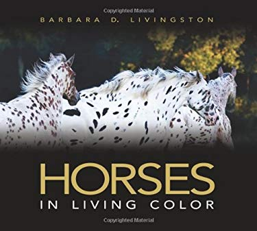 Horses: In Living Color 9781581502176