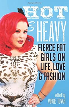 Hot & Heavy: Fierce Fat Girls on Life, Love & Fashion 9781580054386