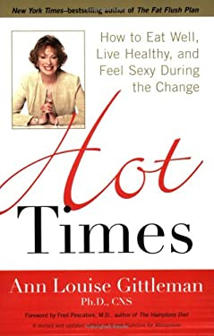 Hot Times: How to Eat Well, Live Healthy, and Feel Sexy During the Change 9781583332146