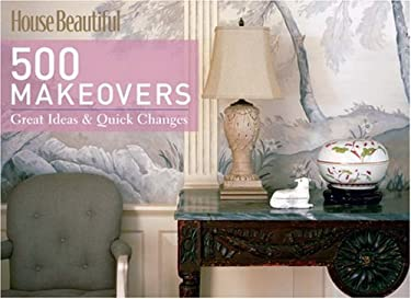 House Beautiful 500 Makeovers: Great Ideas & Quick Changes 9781588166944