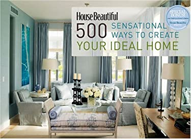 House Beautiful 500 Sensational Ways to Create Your Ideal Home 9781588167583