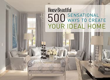 House Beautiful 500 Sensational Ways to Create Your Ideal Home 9781588166043