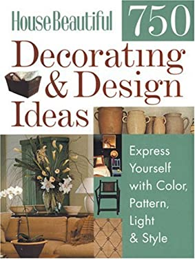 House Beautiful 750 Decorating & Design Ideas: Express Yourself with Color, Pattern, Light & Style 9781588162694