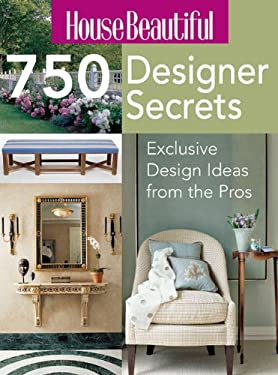 House Beautiful 750 Designer Secrets: Exclusive Design Ideas from the Pros 9781588164766