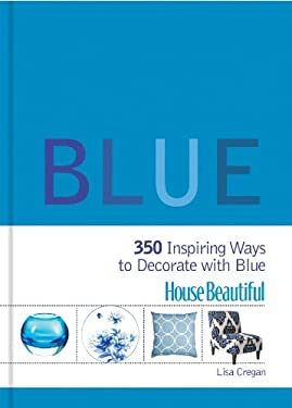House Beautiful: Blue: 350 Inspiring Ways to Decorate with Blue 9781588168238