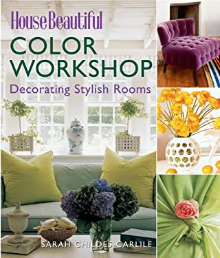 House Beautiful Color Workshop: Decorating Stylish Rooms