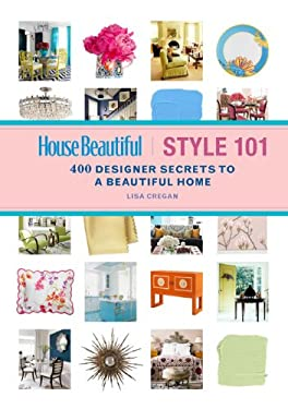 House Beautiful Style 101: 400 Designer Secrets to a Beautiful Home 9781588168832