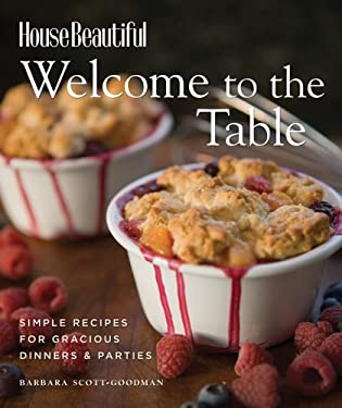 House Beautiful Welcome to the Table: Simple Recipes for Gracious Dinners & Parties 9781588165435