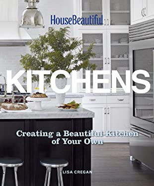 Kitchens: Creating a Beautiful Kitchen of Your Own 9781588169006