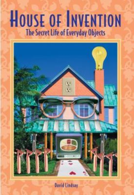 House of Invention: The Secret Life of Everyday Products 9781585746255