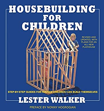 Housebuilding for Children: Step-By-Step Guides for Houses Children Can Build Themselves 9781585679065