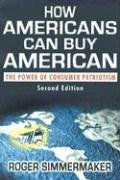 How Americans Can Buy American: The Power of Consumer Patriotism 9781581410969