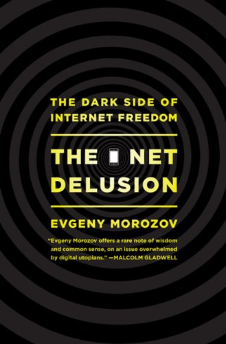 The Net Delusion: The Dark Side of Internet Freedom 9781586488741