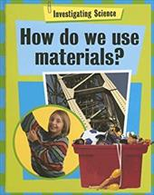 How Do We Use Materials?