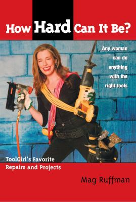 How Hard Can It Be?: Toolgirl's Favorite Repairs and Projects 9781582701356