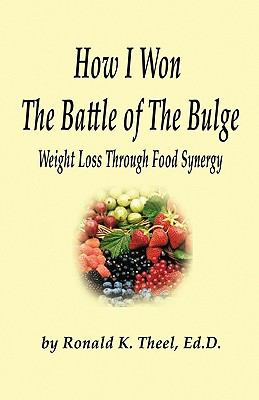 How I Won the Battle of the Bulge: Weight Loss Through Food Synergy 9781589096943