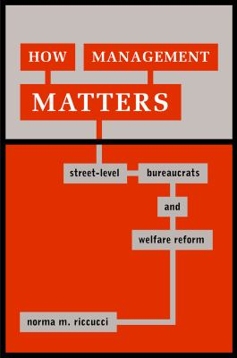 How Management Matters: Street-Level Bureaucrats and Welfare Reform 9781589010413