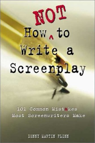How Not to Write a Screenplay: 101 Common Mistakes Most Screenwriters Make 9781580650151