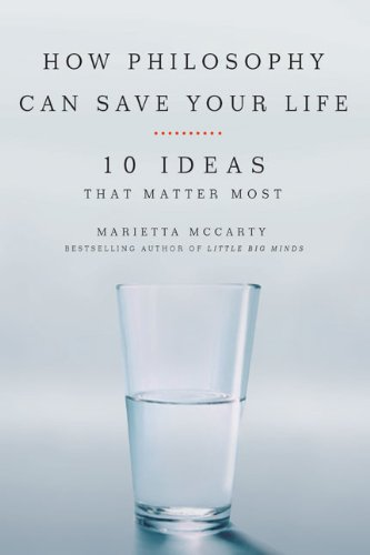How Philosophy Can Save Your Life: 10 Ideas That Matter Most 9781585427468