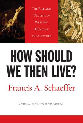 How Should We Then Live?: The Rise and Decline of Western Thought and Culture 9781581345360