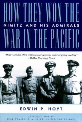 How They Won the War in the Pacific: Nimitz and His Admirals 9781585741489