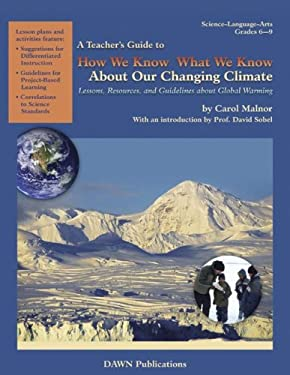 How We Know What We Know about Our Changing Climate: Lessons, Resources, and Guidelines about Global Warming 9781584691051